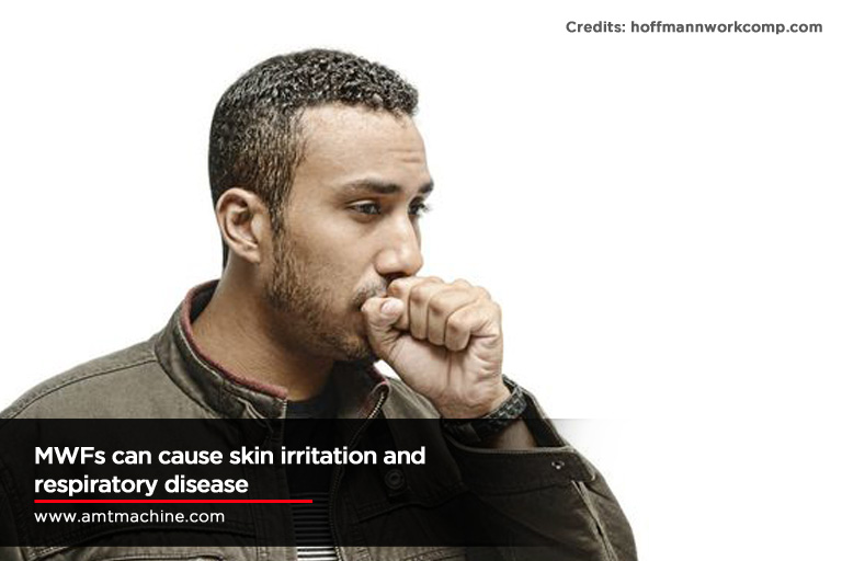 MWFs can cause skin irritation and respiratory disease