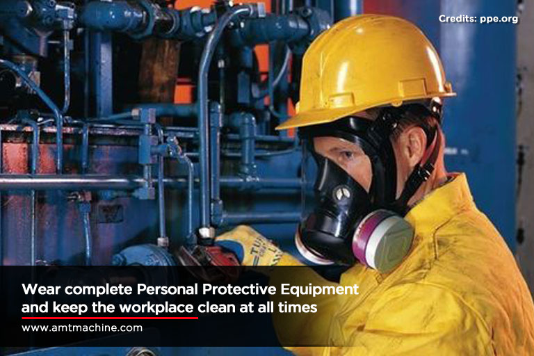 Wear complete Personal Protective Equipment and keep the workplace clean at all times