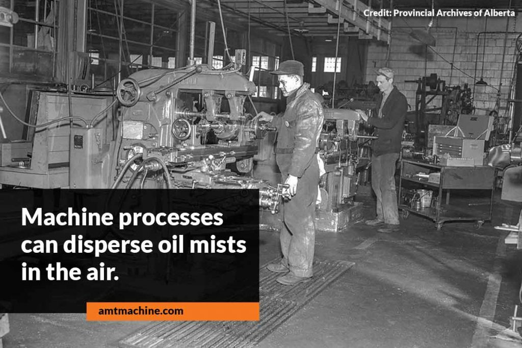 Machine processes can disperse oil mists in the air