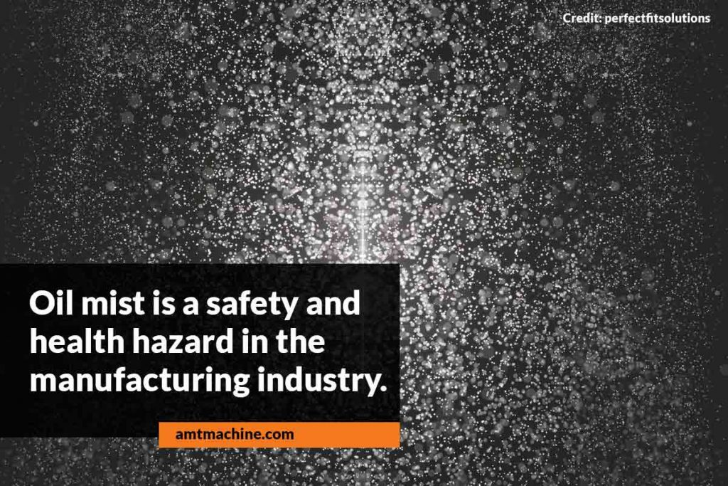 Oil mist is a safety and health hazard in the manufacturing industry