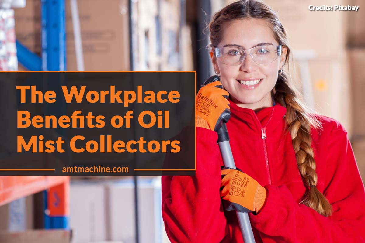 The Workplace Benefits of Oil Mist Collectors