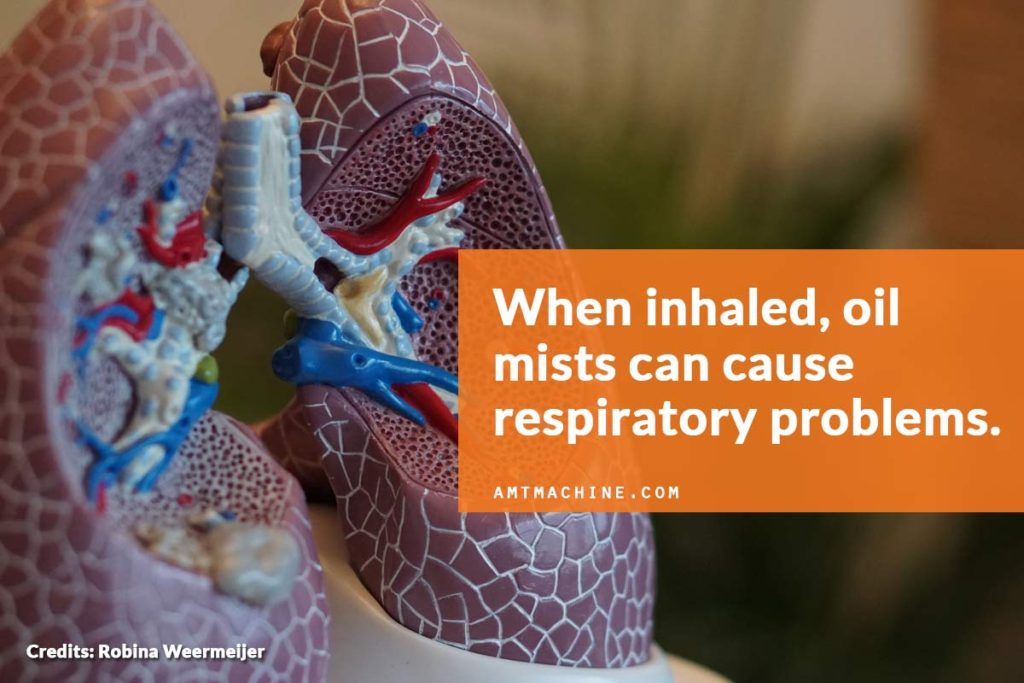 When inhaled, oil mists can cause respiratory problems