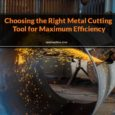 Choosing the Right Metal Cutting Tool for Maximum Efficiency
