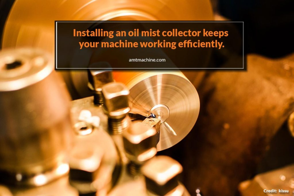 Installing an oil mist collector keeps your machine working efficiently.