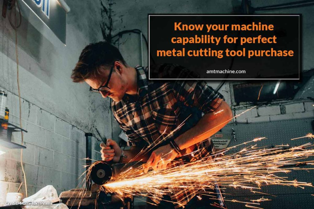 Know your machine capability for perfect metal cutting tool purchase