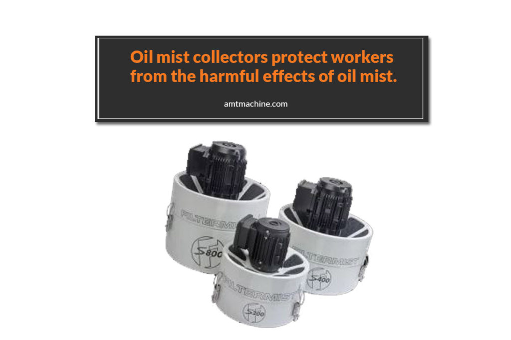 Oil mist collectors protect workers from the harmful effects of oil mist.