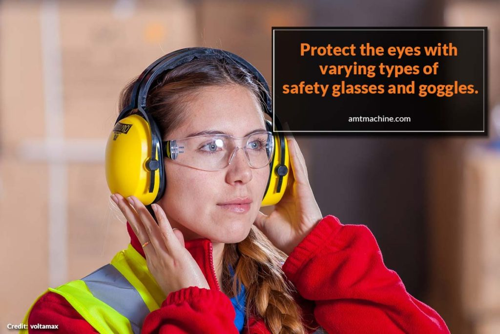Protect the eyes with varying types of safety glasses and goggles