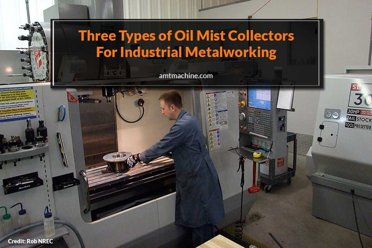 Three Types of Oil Mist Collectors For Industrial Metalworking