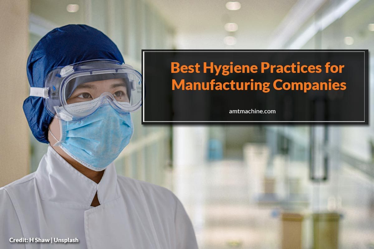 Best Hygiene Practices for Manufacturing Companies