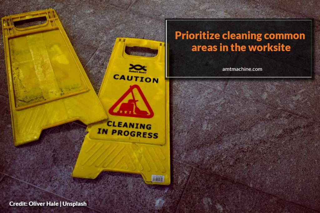 Prioritize cleaning common areas in the worksite