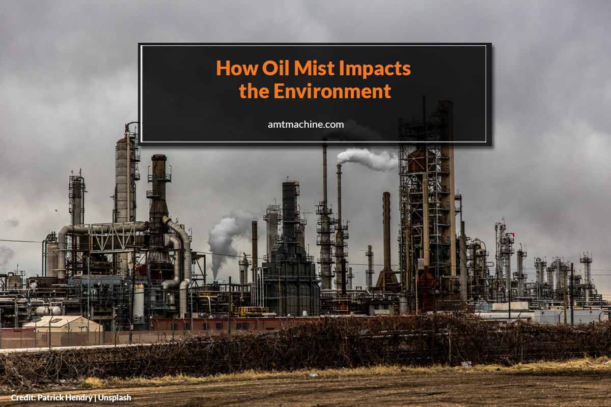 How Oil Mist Impacts the Environment